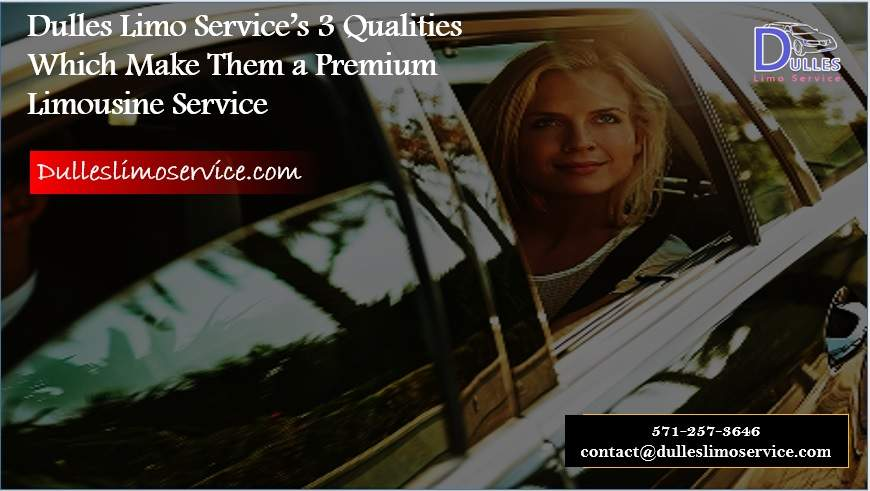 Dulles Limo Service's 3 Qualities Which Make Them a Premium Limousine Service