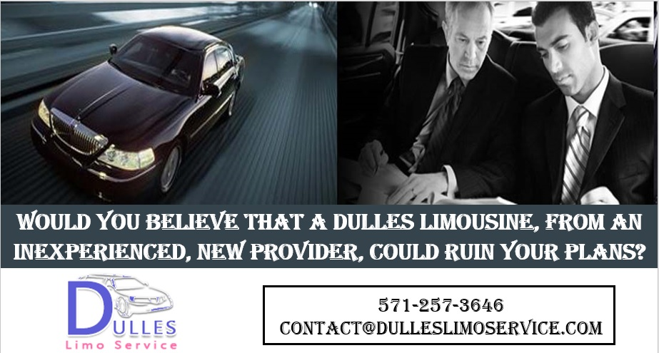 Would You Believe That a Dulles Limousine, from an Inexperienced, New Provider, Could Ruin Your Plans?