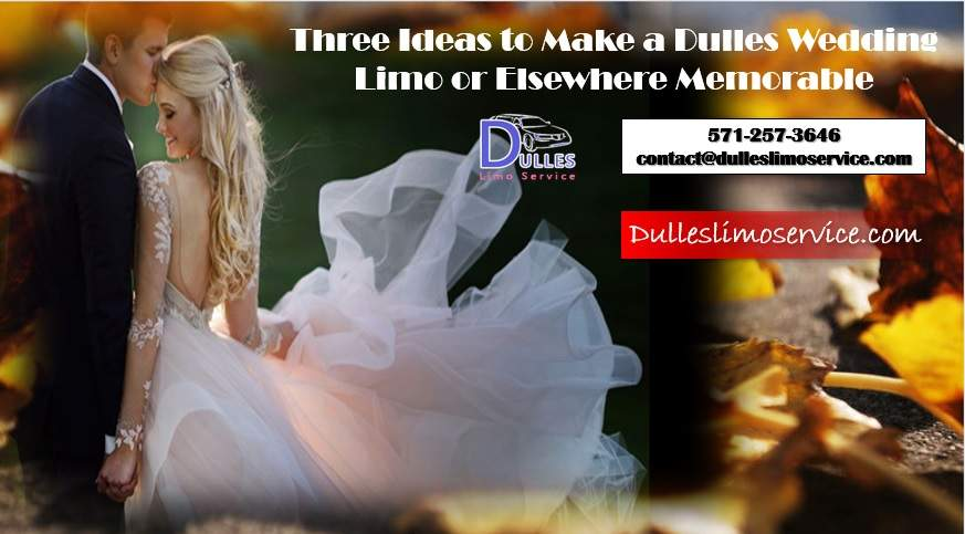 Three Ideas to Make a Dulles Wedding Limo or Elsewhere Memorable