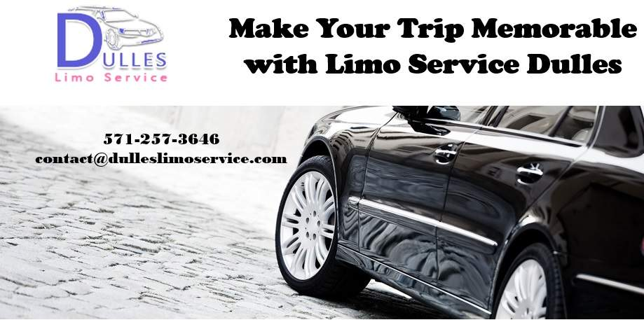 Make Your Trip Memorable with Limo Service Dulles